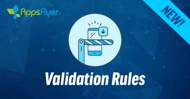 AppsFlyer Validation Rules