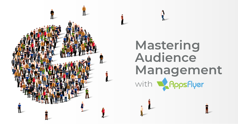 Mastering Audience Management with AppsFlyer