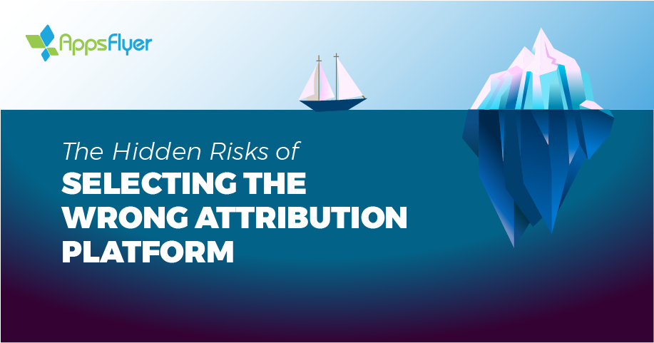 The Risks of Choosing the Wrong Attribution Platform