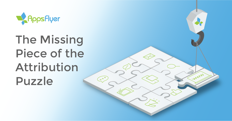 The Missing Piece of the Attribution Puzzle - AppsFlyer