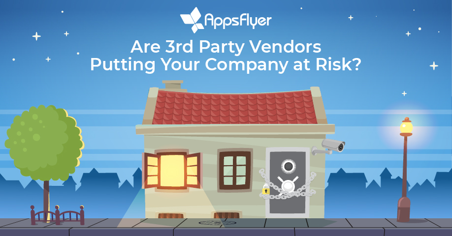 AppsFlyer on 3rd party vendor risk