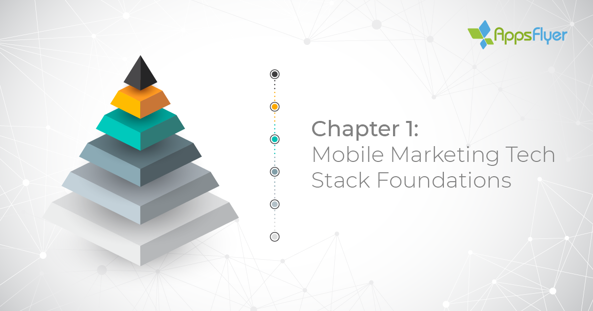 Mobile Marketing Tech Stack Foundations | AppsFlyer