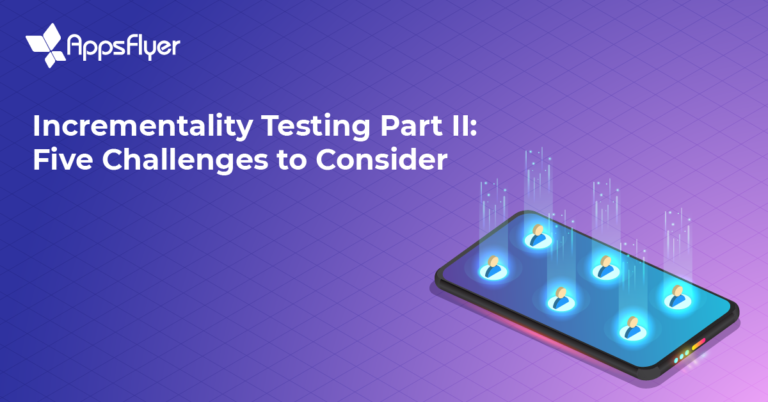 AppsFlyer's Incrementality Testing Challenges