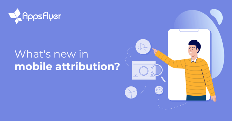 AppsFlyer updates to mobile attribution