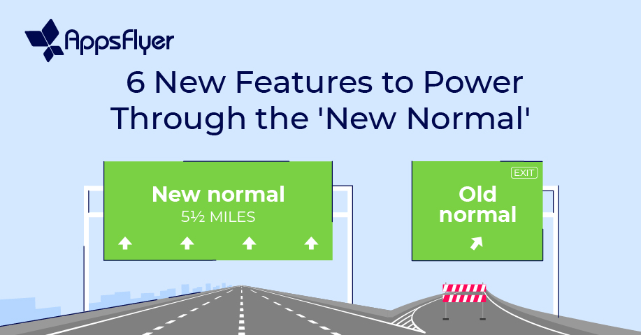 6 New Features To Power Through The New Normal Appsflyer