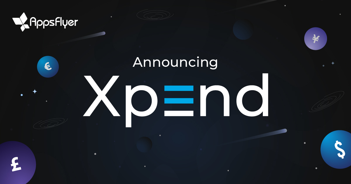 Announcing Xpend, AppsFlyer's cost aggregation product