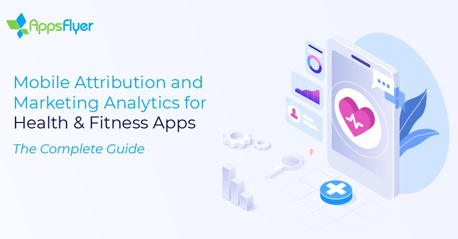 health fitness apps mobile attribution marketing analytics