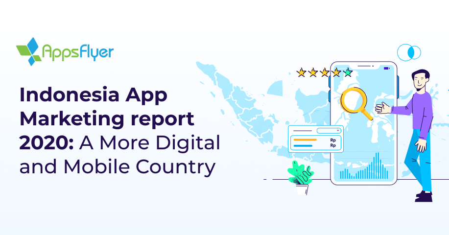 AppsFlyer 2020 App Marketing Report Indonesia