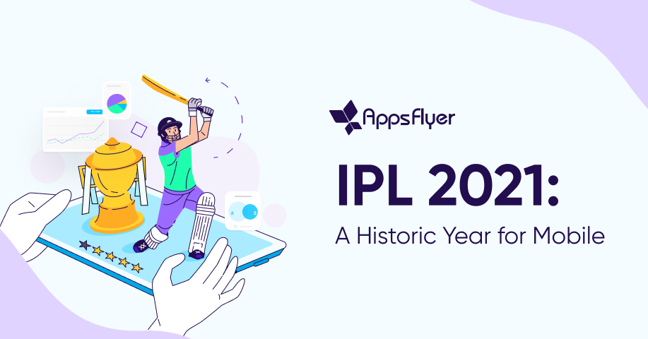 AppsFlyer IPL 2021 Report