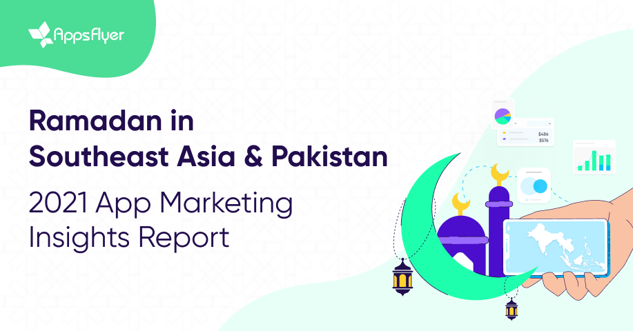 AppsFlyer App marketing in Ramadan: South east Asia & Pakistan [2021 Report]
