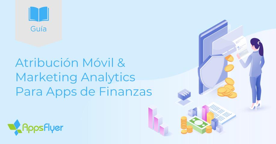 Analítica de marketing y atribución móvil para las aplicaciones de finanzas