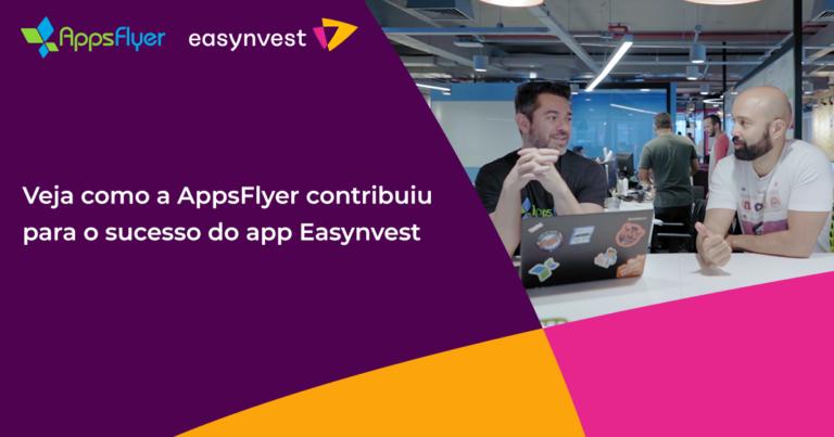 AppsFlyer & Easynvest Video Case Study Brazil